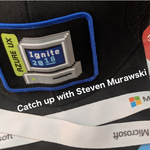 Ignite 2018 Catch Up with Steven Murawski