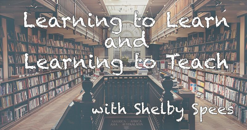 Learning to Teach and Learning to Learn with Shelby Spees